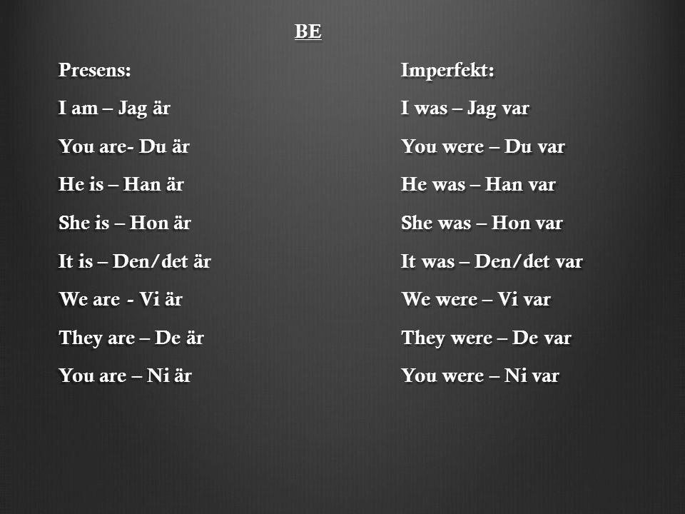 I am – Jag är I was – Jag var You are - Du är You were – Du var