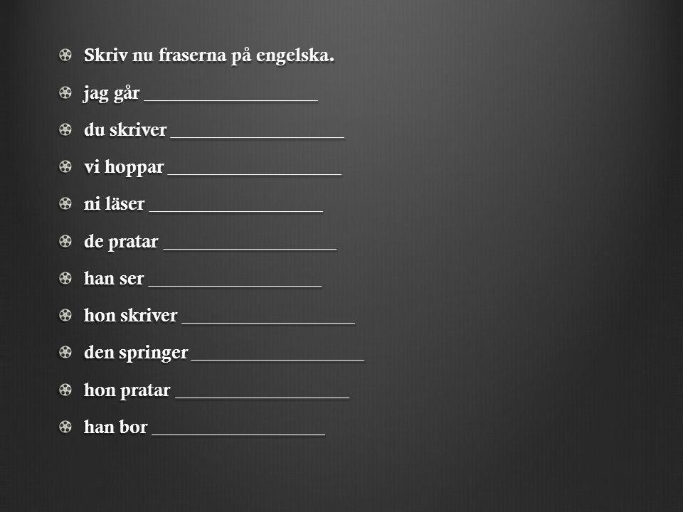 Skriv nu fraserna på engelska.