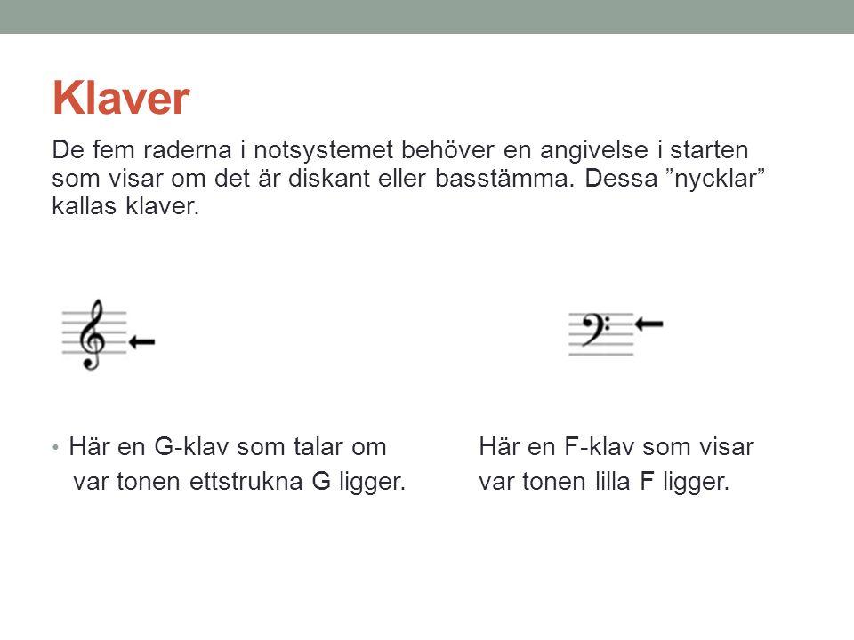 Klaver De fem raderna i notsystemet behöver en angivelse i starten som visar om det är diskant eller basstämma. Dessa nycklar kallas klaver.