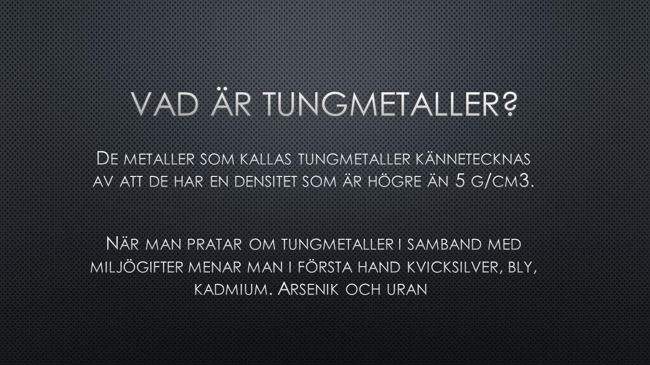 Vad är tungmetaller De metaller som kallas tungmetaller kännetecknas av att de har en densitet som är högre än 5 g/cm3.
