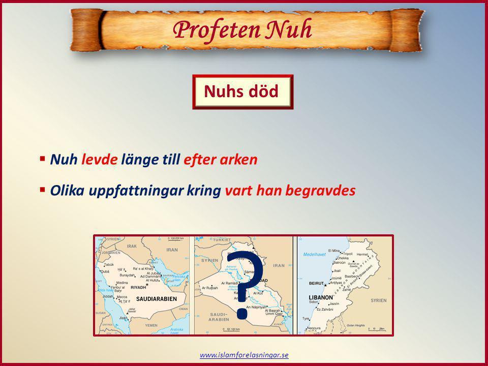 Profeten Nuh Nuhs död Nuh levde länge till efter arken