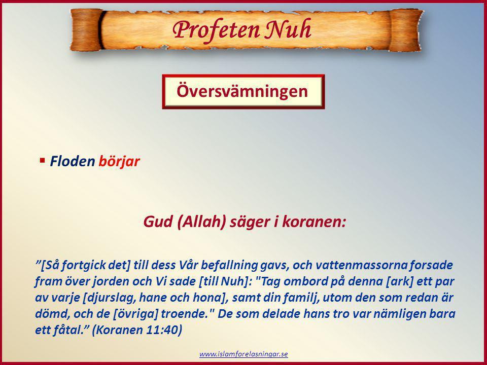 Profeten Nuh Översvämningen Gud (Allah) säger i koranen: Floden börjar