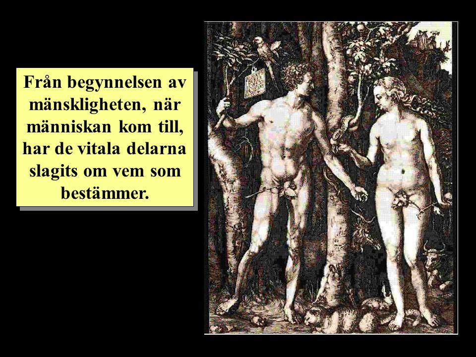 Från begynnelsen av mänskligheten, när människan kom till, har de vitala delarna slagits om vem som bestämmer.