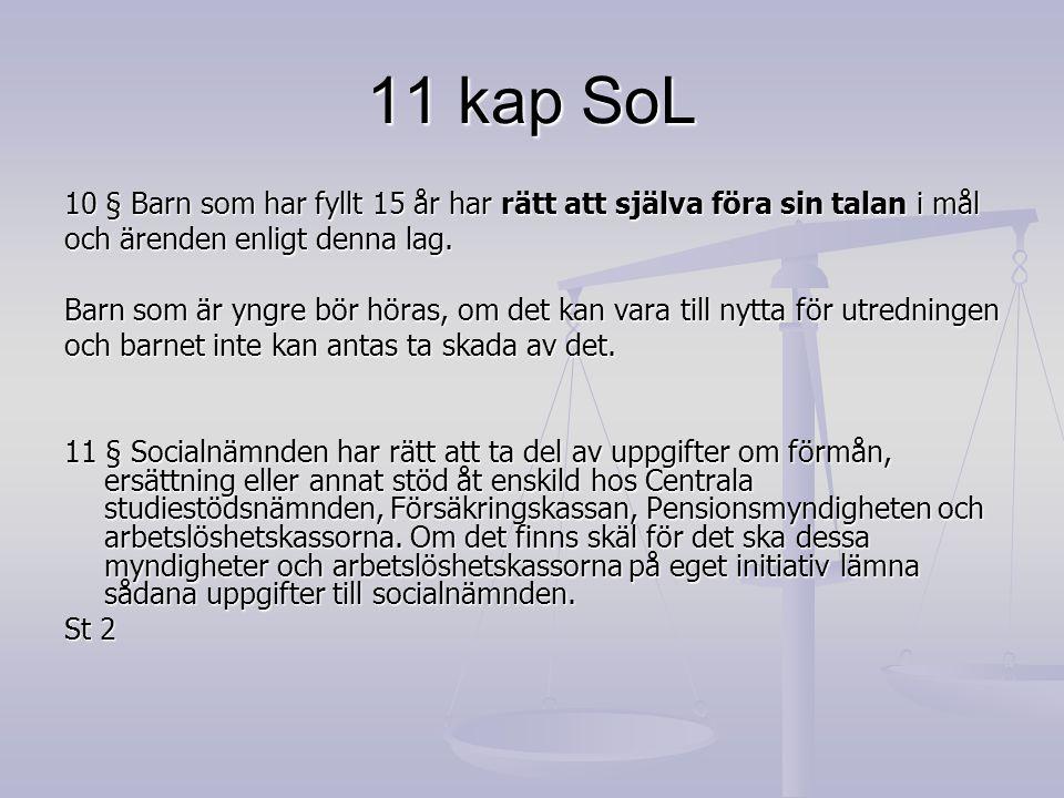 11 kap SoL 10 § Barn som har fyllt 15 år har rätt att själva föra sin talan i mål. och ärenden enligt denna lag.