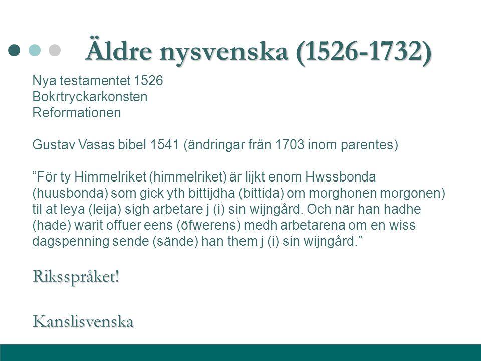 Äldre nysvenska (1526-1732) Riksspråket! Kanslisvenska