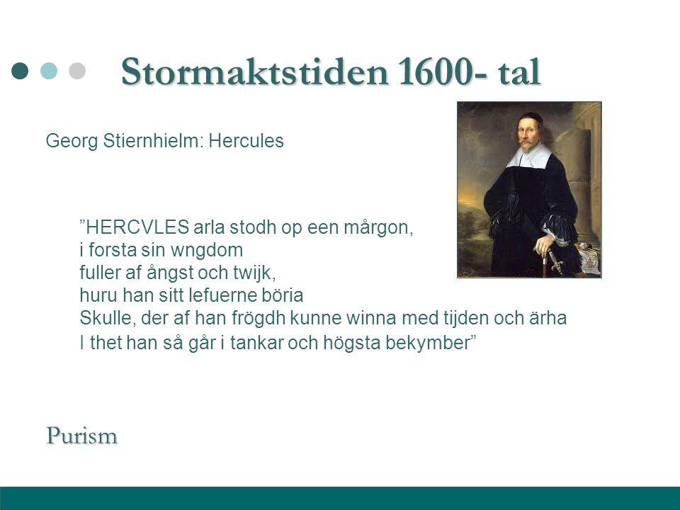 Stormaktstiden 1600- tal Purism Georg Stiernhielm: Hercules