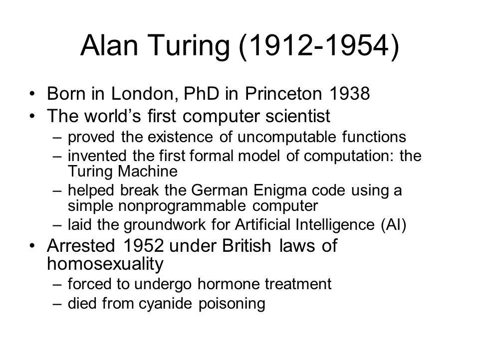 Alan Turing (1912-1954) Born in London, PhD in Princeton 1938