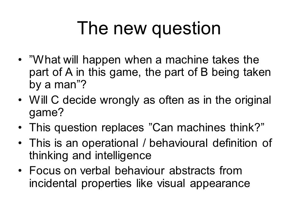 The new question What will happen when a machine takes the part of A in this game, the part of B being taken by a man