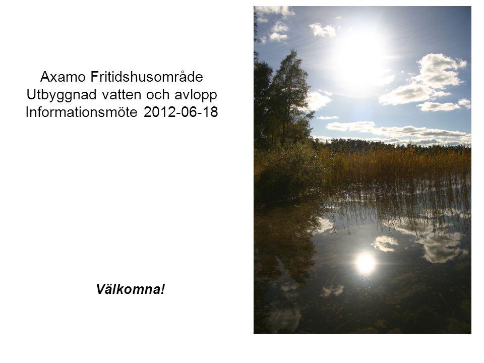 Axamo Fritidshusområde Utbyggnad vatten och avlopp Informationsmöte 2012-06-18
