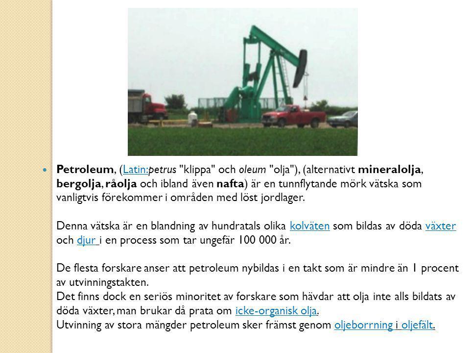 Petroleum, (Latin:petrus klippa och oleum olja ), (alternativt mineralolja, bergolja, råolja och ibland även nafta) är en tunnflytande mörk vätska som vanligtvis förekommer i områden med löst jordlager.