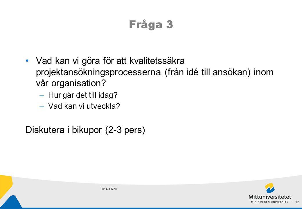 Fråga 3 Vad kan vi göra för att kvalitetssäkra projektansökningsprocesserna (från idé till ansökan) inom vår organisation