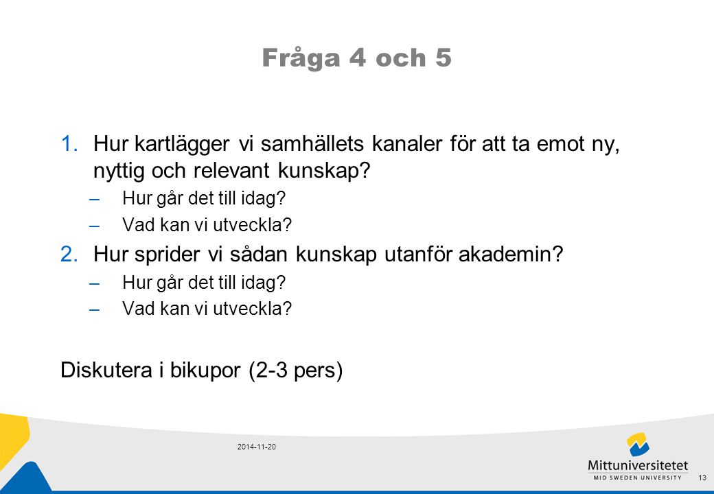 Fråga 4 och 5 Hur kartlägger vi samhällets kanaler för att ta emot ny, nyttig och relevant kunskap