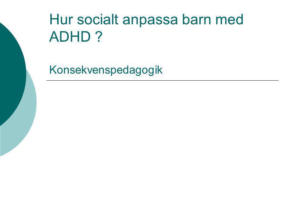 Hur socialt anpassa barn med ADHD Konsekvenspedagogik