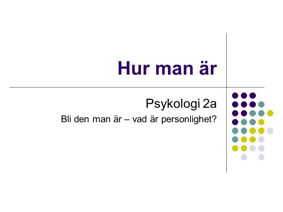 Psykologi 2a Bli den man är – vad är personlighet