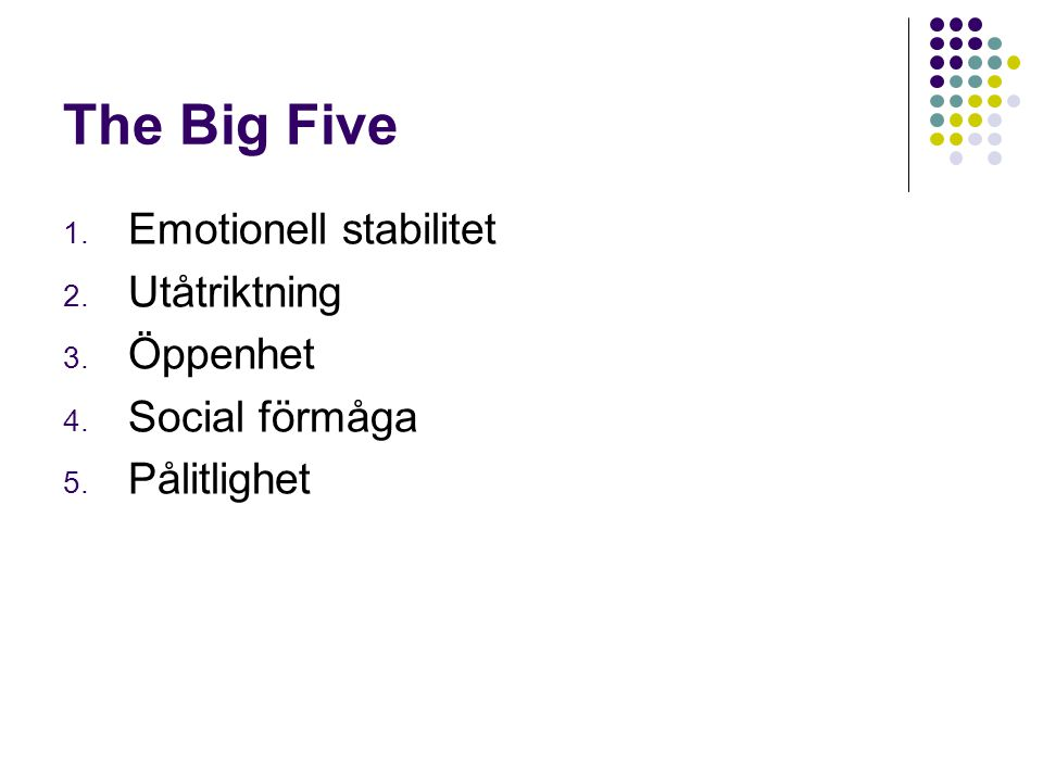 The Big Five Emotionell stabilitet Utåtriktning Öppenhet