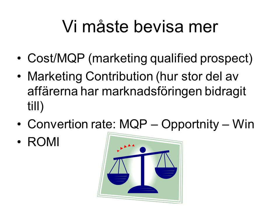 Vi måste bevisa mer Cost/MQP (marketing qualified prospect)