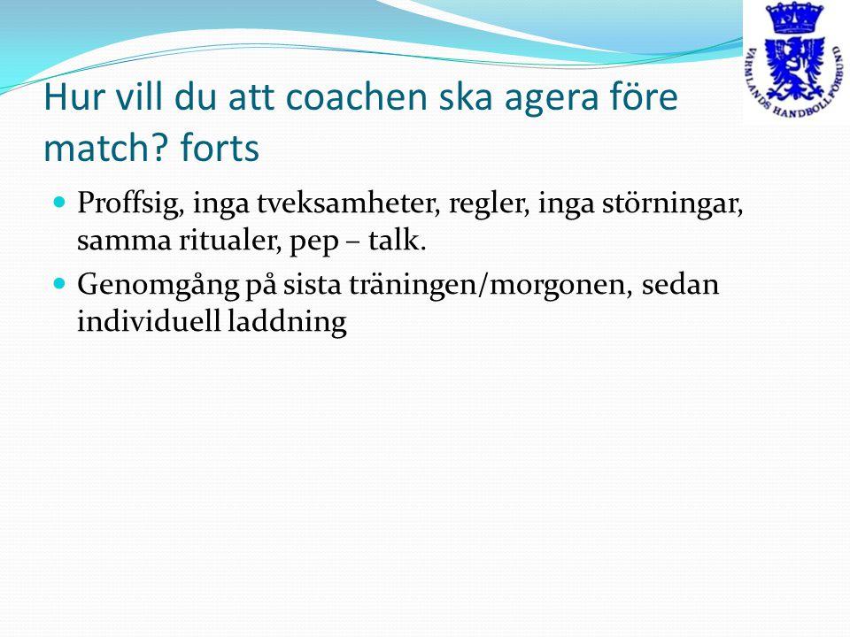 Hur vill du att coachen ska agera före match forts