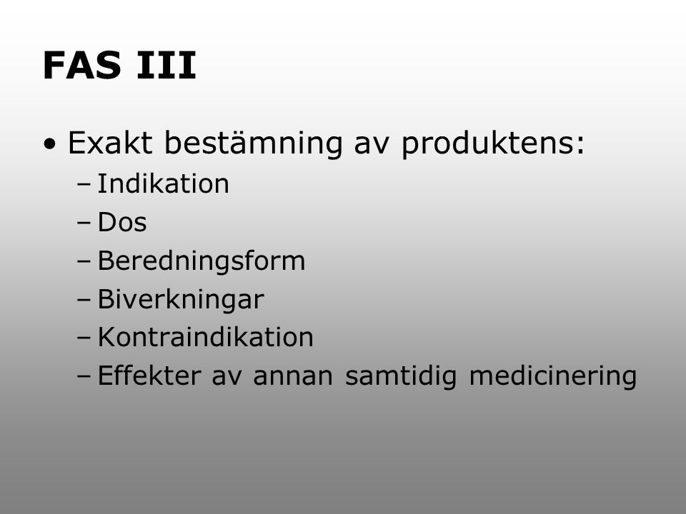 FAS III Exakt bestämning av produktens: Indikation Dos Beredningsform