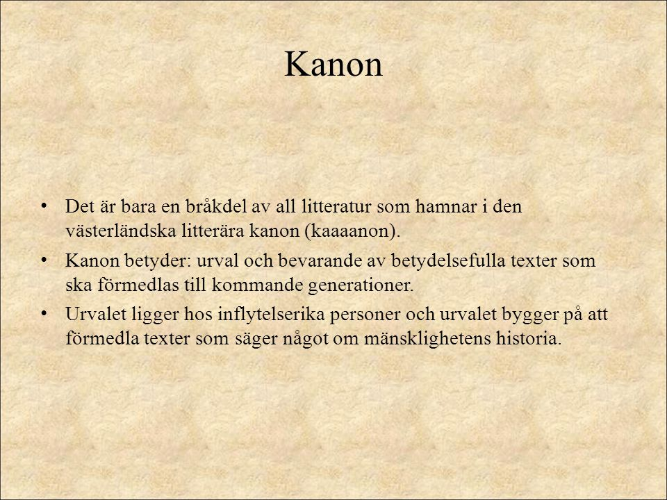Kanon Det är bara en bråkdel av all litteratur som hamnar i den västerländska litterära kanon (kaaaanon).