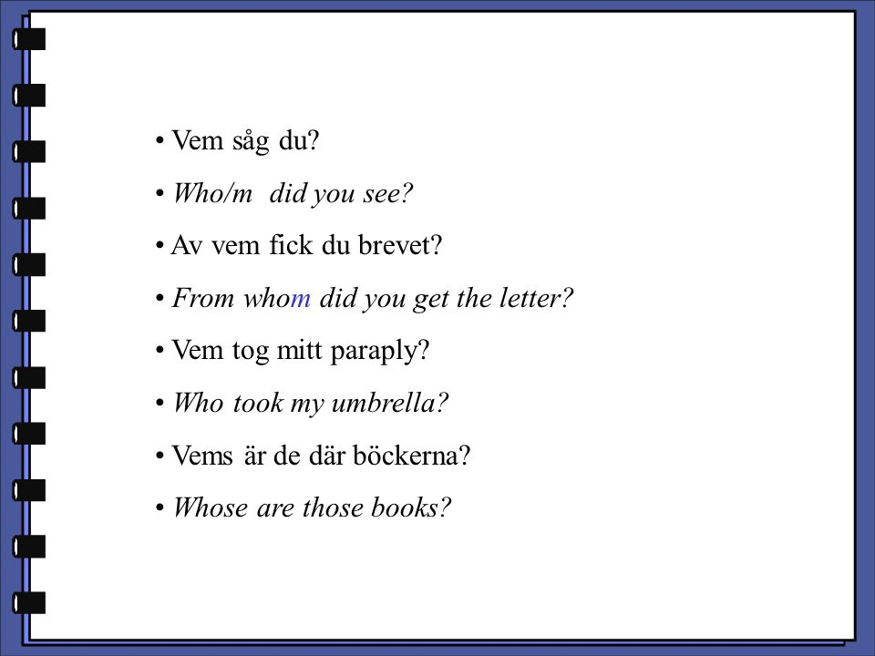 Vem såg du Who/m did you see Av vem fick du brevet From whom did you get the letter Vem tog mitt paraply