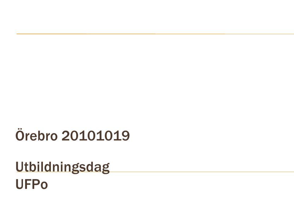 1 Örebro 20101019 Utbildningsdag UFPo