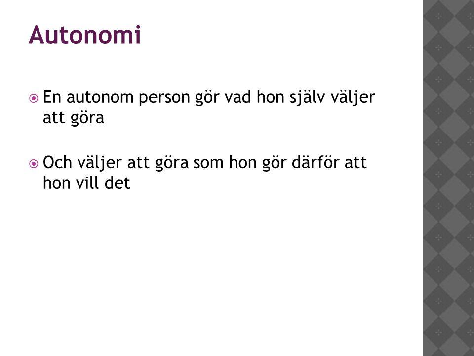 Autonomi En autonom person gör vad hon själv väljer att göra
