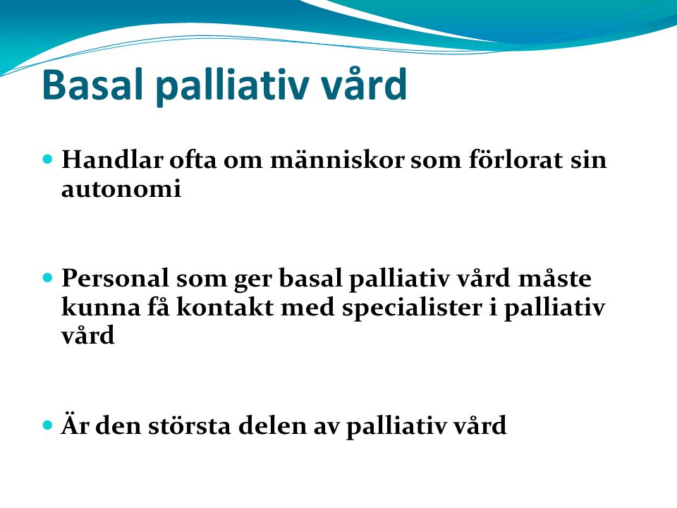 3434 Basal palliativ vård. Handlar ofta om människor som förlorat sin autonomi.