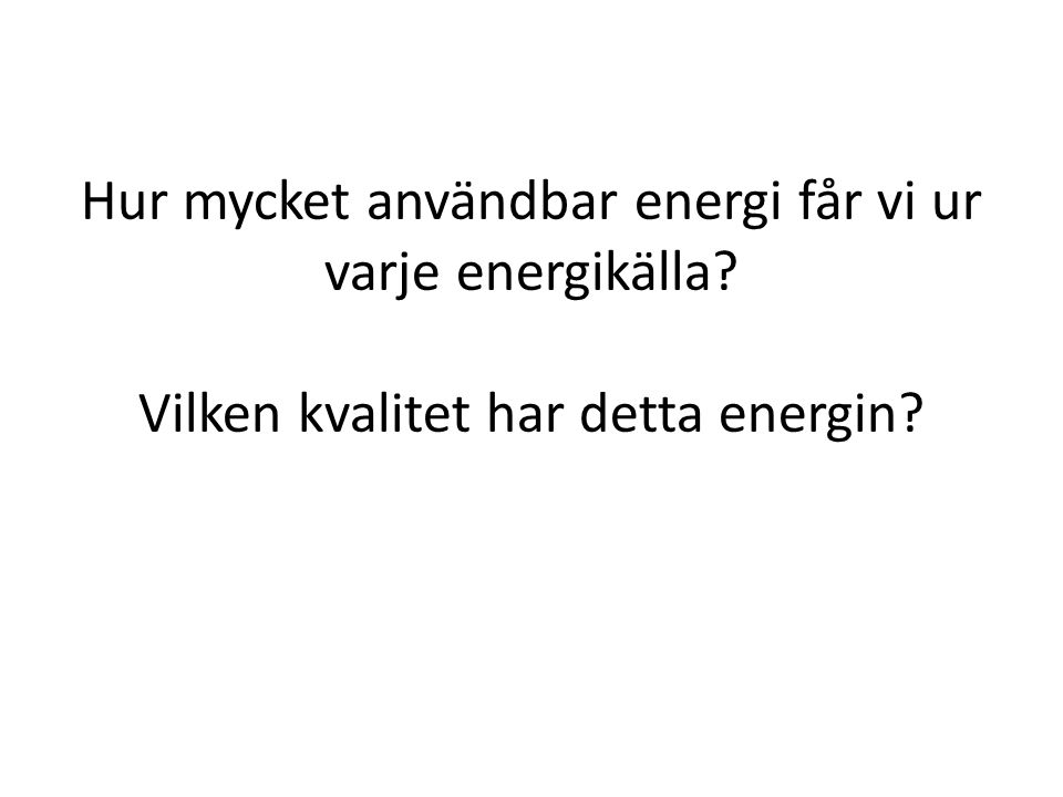 Hur mycket användbar energi får vi ur varje energikälla