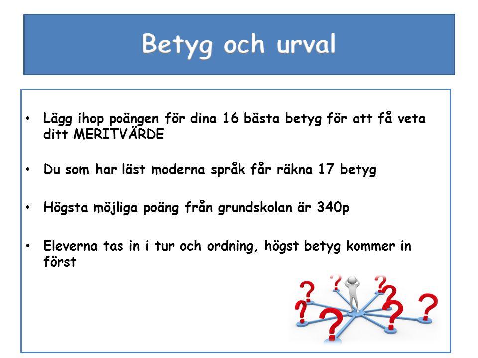 Betyg och urval Lägg ihop poängen för dina 16 bästa betyg för att få veta ditt MERITVÄRDE. Du som har läst moderna språk får räkna 17 betyg.