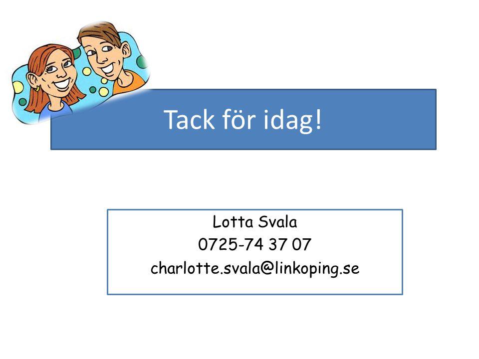 Lotta Svala 0725-74 37 07 charlotte.svala@linkoping.se