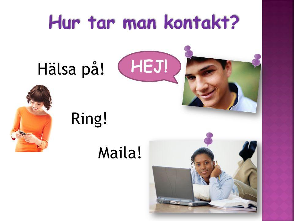 Hur tar man kontakt HEJ! Hälsa på! Ring! Maila!