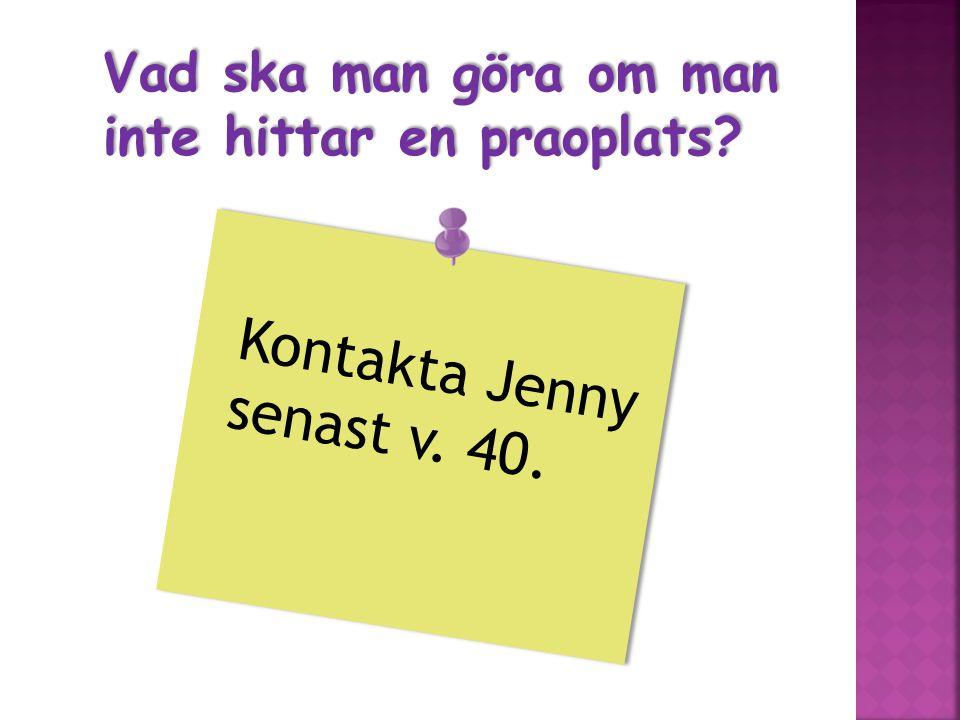 Kontakta Jenny senast v. 40.