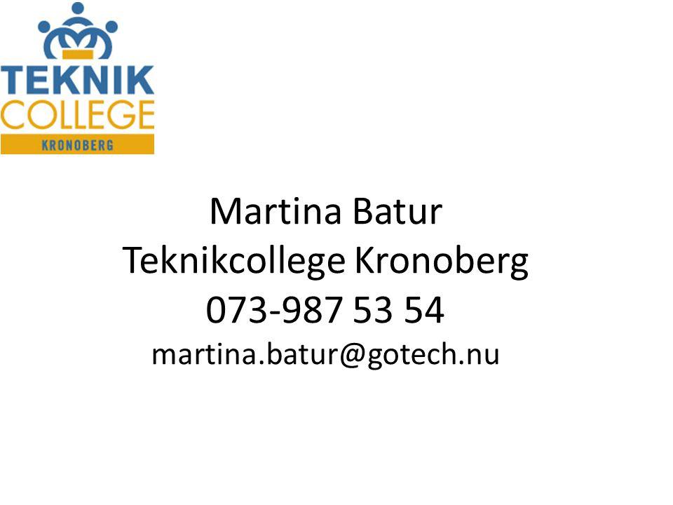 Martina Batur Teknikcollege Kronoberg 073-987 53 54 martina