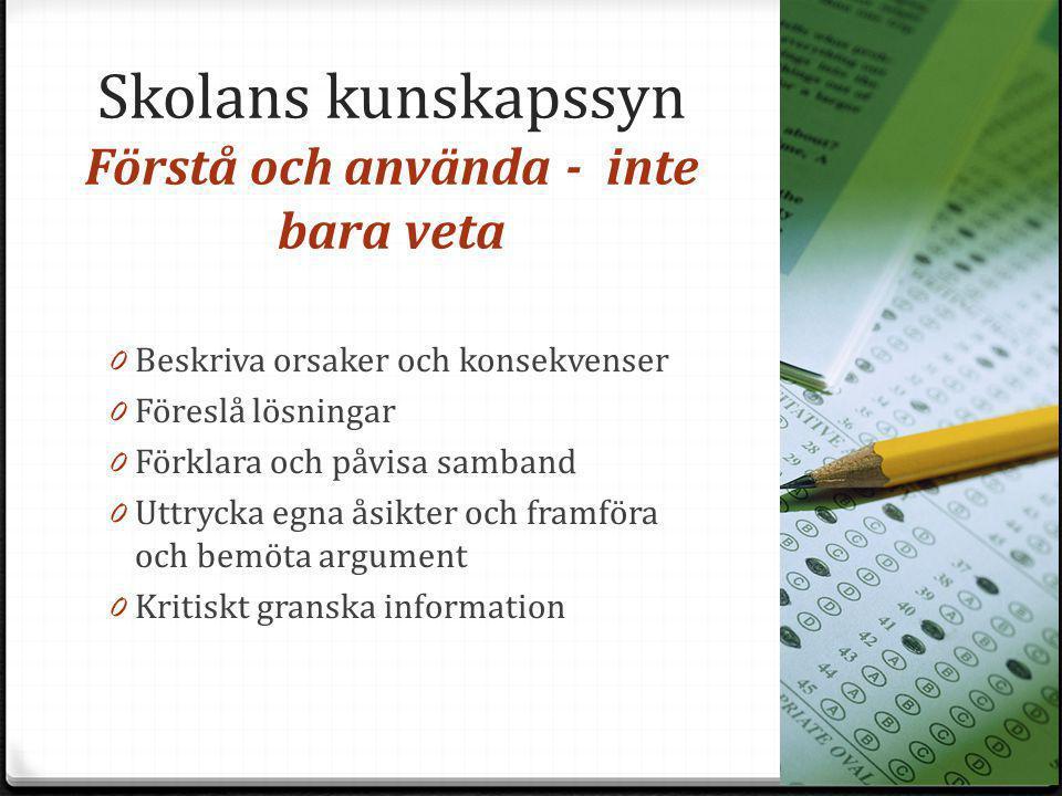 Skolans kunskapssyn Förstå och använda - inte bara veta