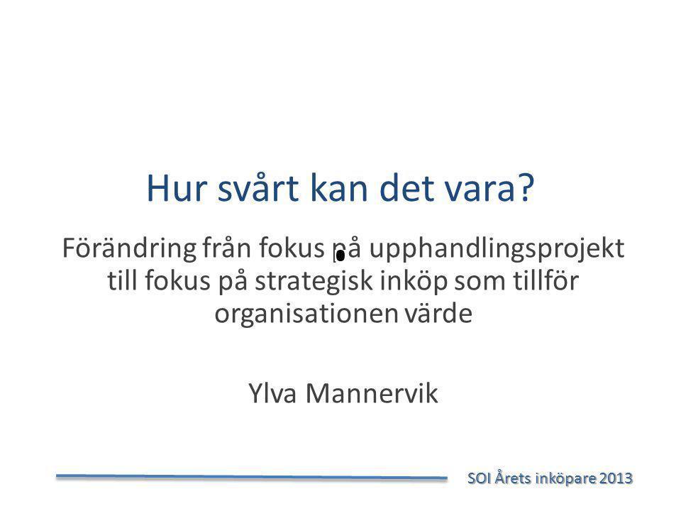 Hur svårt kan det vara Förändring från fokus på upphandlingsprojekt till fokus på strategisk inköp som tillför organisationen värde.