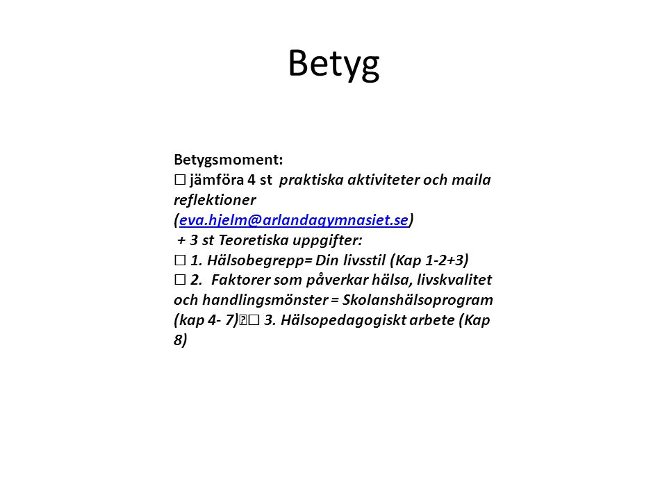 Betyg Betygsmoment: ☐ jämföra 4 st praktiska aktiviteter och maila reflektioner (eva.hjelm@arlandagymnasiet.se)