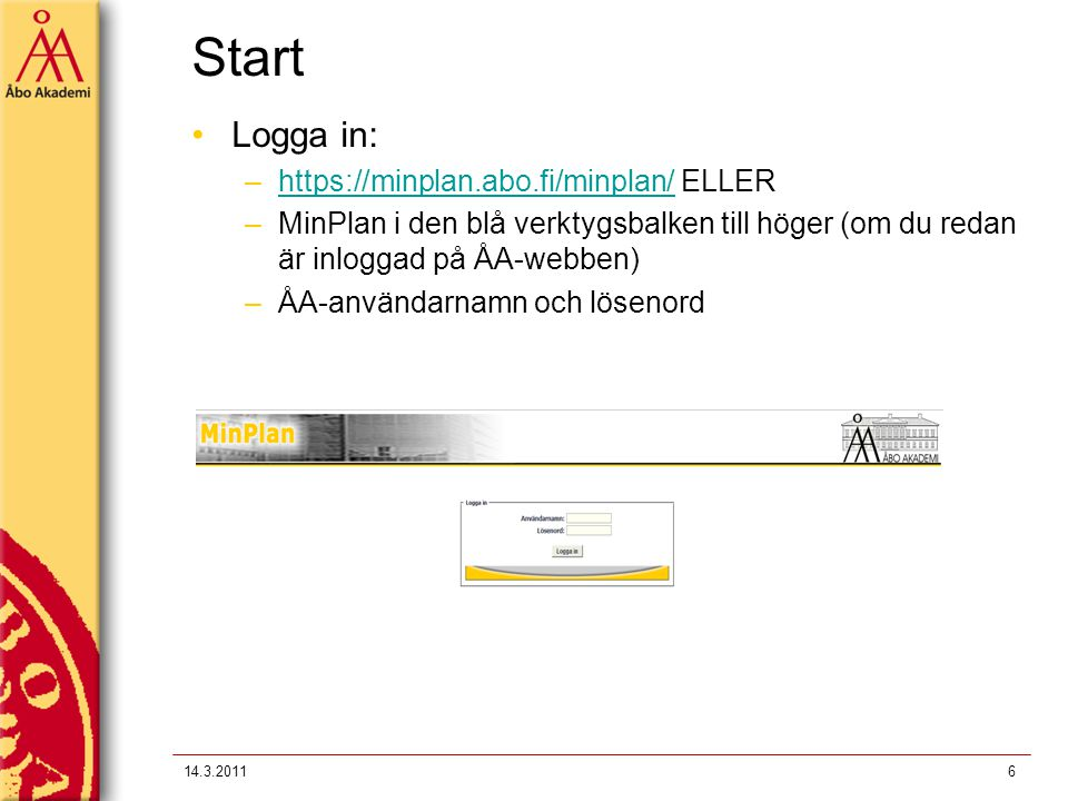 Start Logga in: https://minplan.abo.fi/minplan/ ELLER