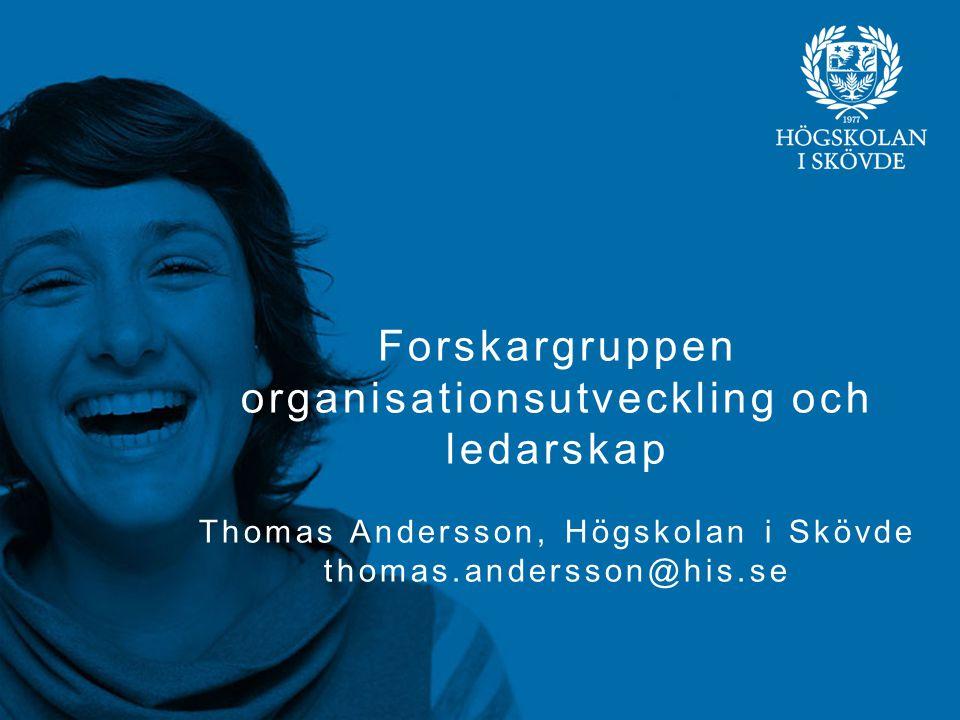 Forskargruppen organisationsutveckling och ledarskap Thomas Andersson, Högskolan i Skövde thomas.andersson@his.se