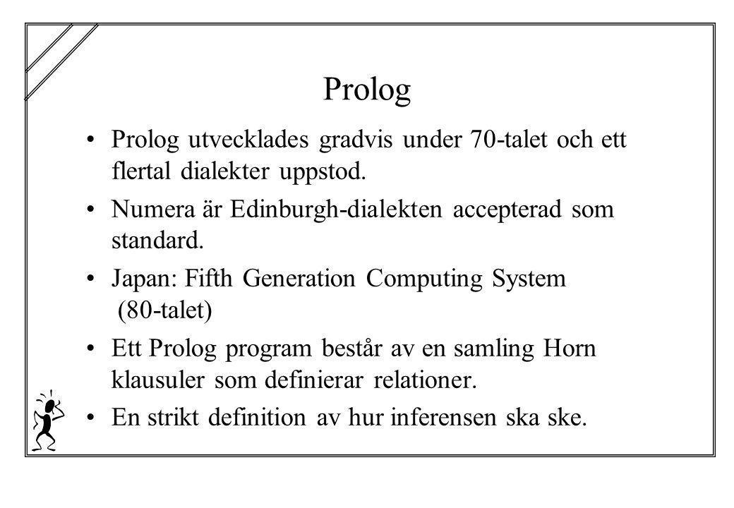 Prolog Prolog utvecklades gradvis under 70-talet och ett flertal dialekter uppstod. Numera är Edinburgh-dialekten accepterad som standard.