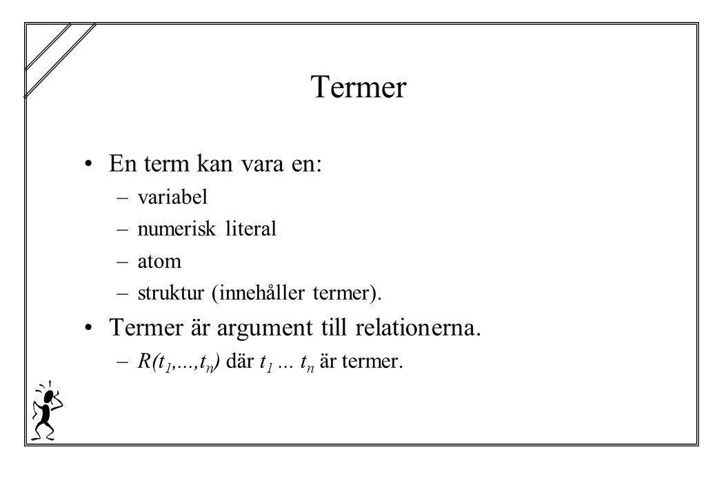 Termer En term kan vara en: Termer är argument till relationerna.