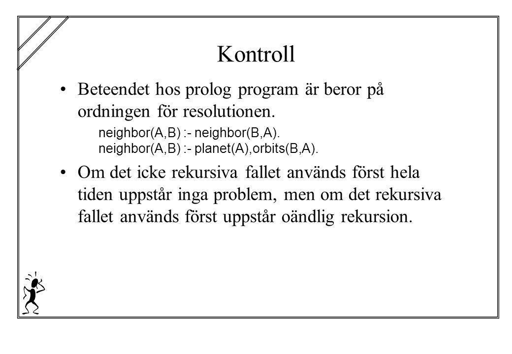 Kontroll Beteendet hos prolog program är beror på ordningen för resolutionen.