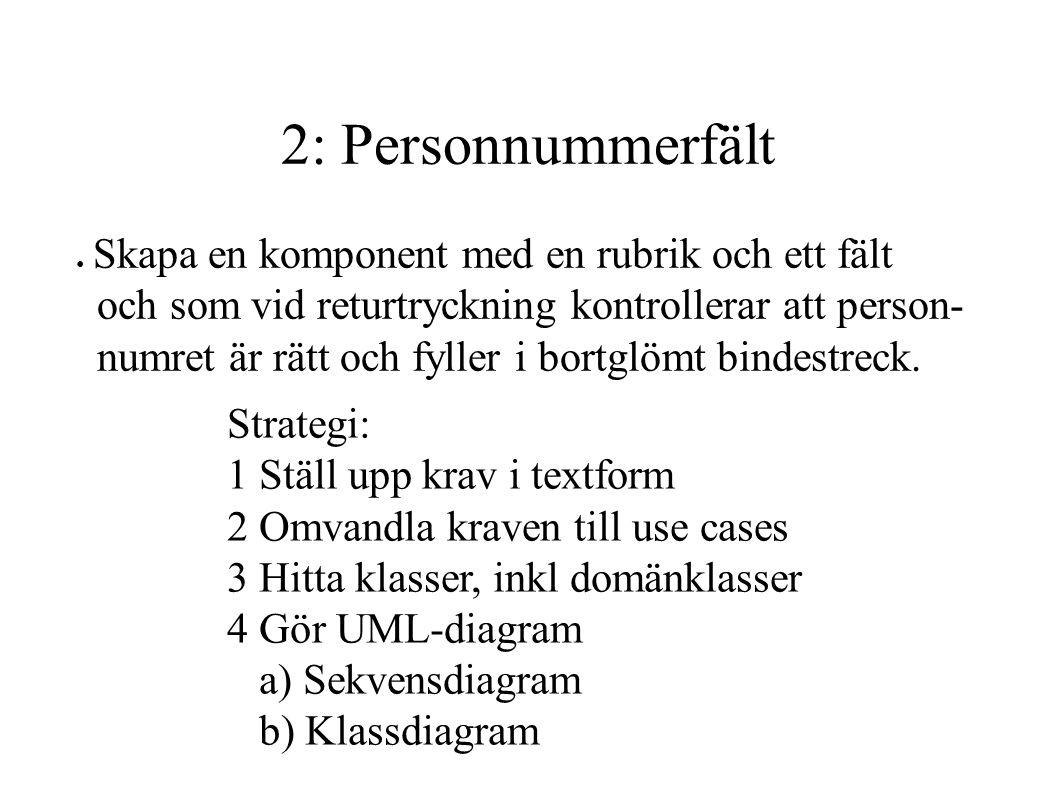 2: Personnummerfält Skapa en komponent med en rubrik och ett fält. och som vid returtryckning kontrollerar att person-