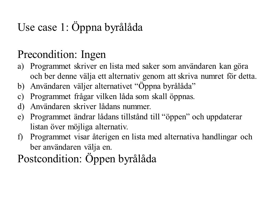 Use case 1: Öppna byrålåda Precondition: Ingen