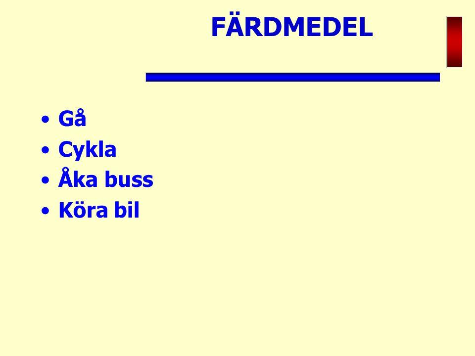 FÄRDMEDEL Gå Cykla Åka buss Köra bil