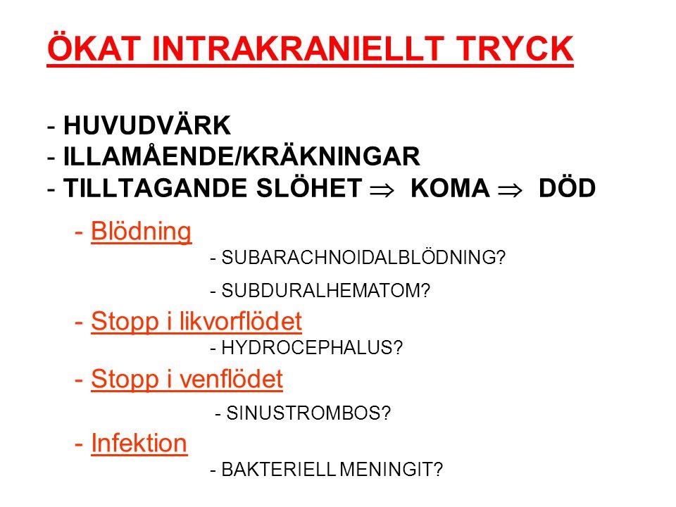 ÖKAT INTRAKRANIELLT TRYCK - HUVUDVÄRK - ILLAMÅENDE/KRÄKNINGAR - TILLTAGANDE SLÖHET  KOMA  DÖD