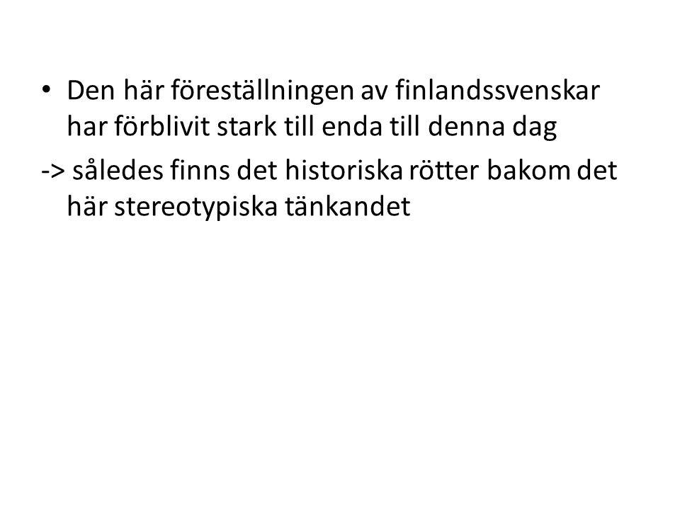 Den här föreställningen av finlandssvenskar har förblivit stark till enda till denna dag