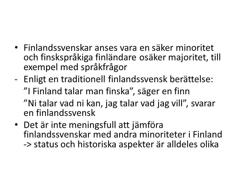 Finlandssvenskar anses vara en säker minoritet och finskspråkiga finländare osäker majoritet, till exempel med språkfrågor