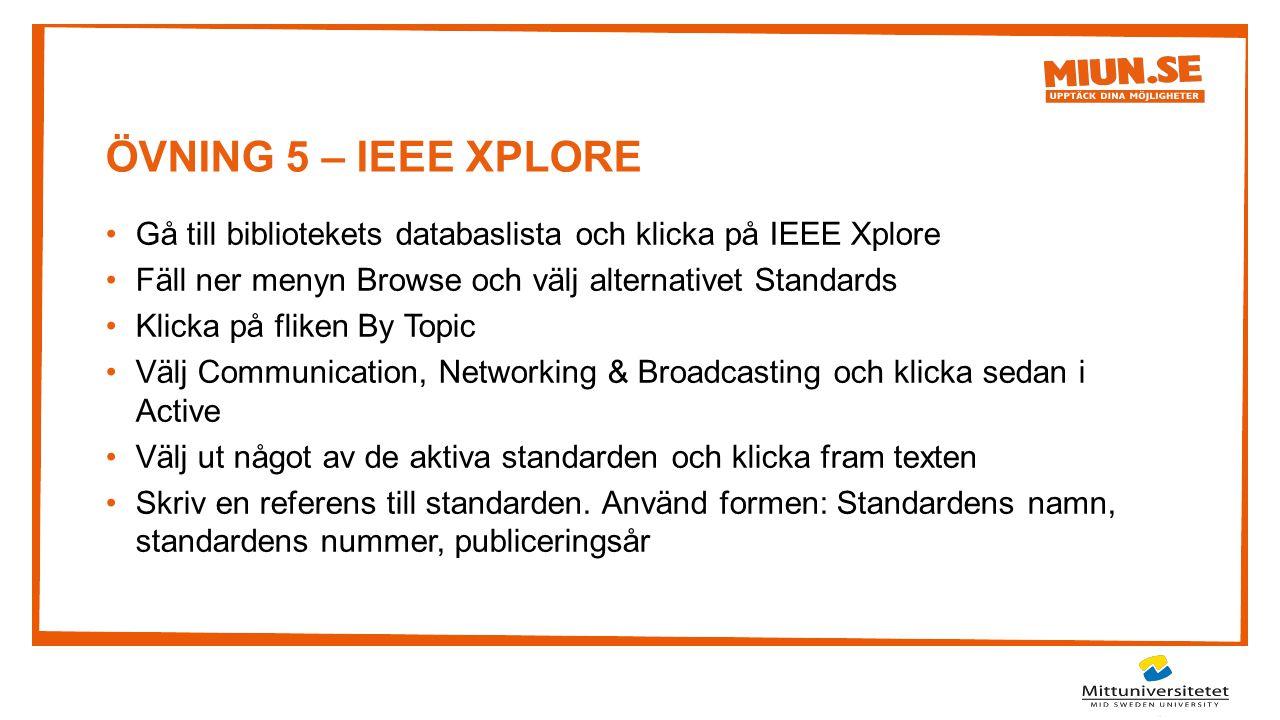 ÖVNING 5 – IEEE xplore Gå till bibliotekets databaslista och klicka på IEEE Xplore. Fäll ner menyn Browse och välj alternativet Standards.