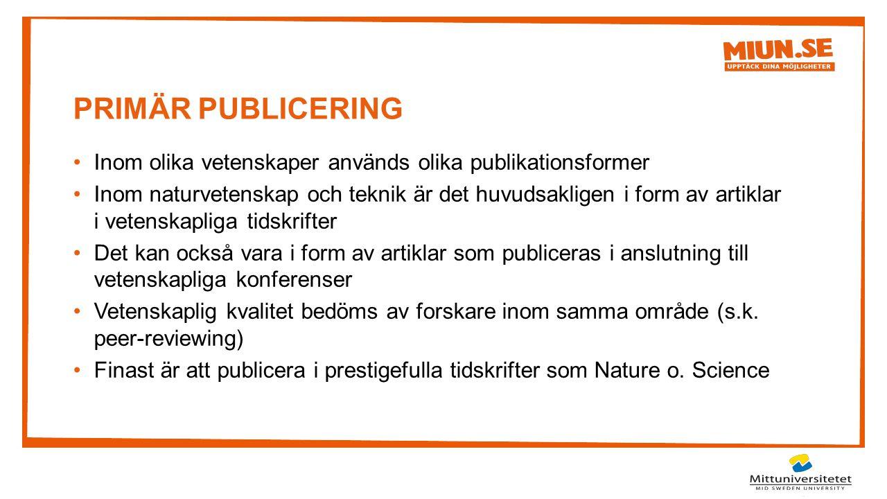 PRIMÄR PUBLICERING Inom olika vetenskaper används olika publikationsformer.