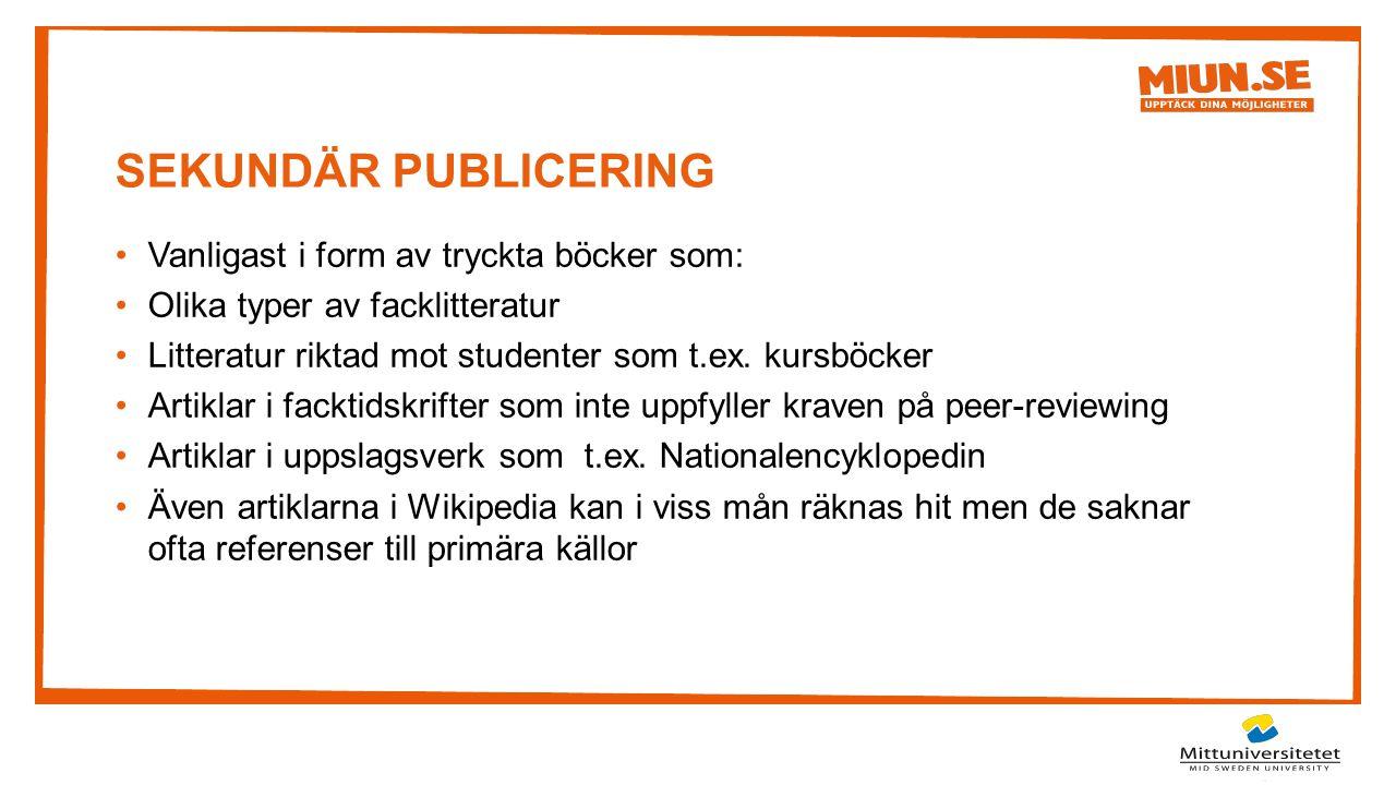 SEKUNDÄR PUBLICERING Vanligast i form av tryckta böcker som: